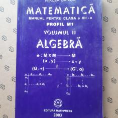 ALGEBRA Manual pentru clasa a XII a volumul II  × MIRCEA GANGA an 2003