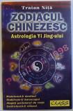 ZODIACUL CHINEZESC - ASTROLOGIA YI JING - ULUI de TRAIAN NITA , 1997