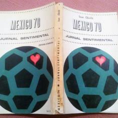 Mexico 70. Jurnal sentimental. Editura Stadion, 1970 - Ioan Chirila