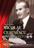 Nicolae Ceausescu. Omul si cultul | Manuela Marin, Cetatea de Scaun