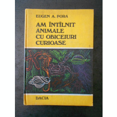 EUGEN A. PORA - AM INTALNIT ANIMALE CU OBICEIURI CURIOASE