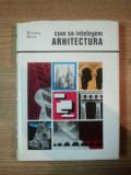 CUM SA INTELEGEM ARHITECTURA, STUDIU ASUPRA INTERPRETARII ARHITECTURII CA SPATIU, de BRUNO ZEVI, BUC. 1969