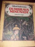 MIHAIL SADOVEANU- DUMBRAVA MINUNATA   / 1984 /Coperta si ilustratii: Vasile Olac