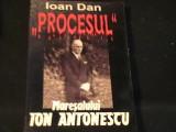 PROCESUL MARESALULUI ION ANTONESCU-IOAN DAN-EDITIE REVIZUITA SI IMBUNATATITA-