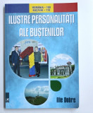 ILUSTRE PERSONALITATI ALE BUSTENILOR de ILIE DOBRE , 2018