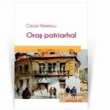 Oras patriarhal/Cezar Petrescu