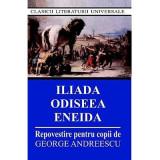 Iliada, Odiseea, Eneida - Repovestire pentru copii | GEORGE ANDREESCU