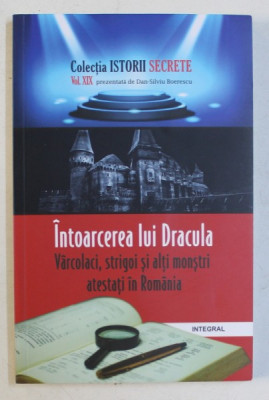 INTOARCEREA LUI DRACULA , VARCOLACI , STRIGOI SI ALTI MONSTRI ATESTATI IN ROMANIA de DAN-SILVIU BOERESCU , 2018 foto