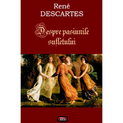Despre pasiunile sufletului - Rene Descartes foto