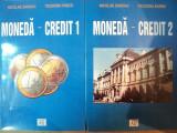 MONEDA - CREDIT , VOL. I - II de NICOLAE DARDAC , TEODORA VASCU , Bucuresti 2003