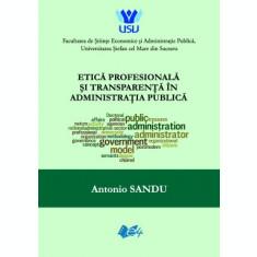 Etica profesionala si transparenta in administratia publica - Antonio SANDU