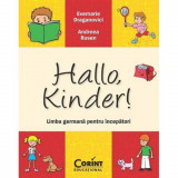 Hallo, Kinder! Limba germana pentru incepatori - Evemarie Draganovici, Andreea Rusen
