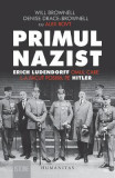 Primul nazist: Eric Ludendorff, omul care l-a facut posibil pe Hitler - Denise Drace-Brownell, Will Brownell