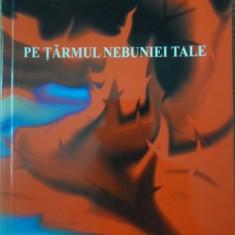 PE TARMUL NEBUNIEI TALE. POEZII - BOGDAN BAGHIU
