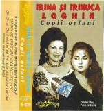 Casetă audio Irina Loghin Și Irinuca Loghin – Copii Orfani, originală, Casete audio