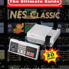 NES Classic: Ultimate Guide to the NES Classic: Tips, Tricks, and Strategies to All 30 Games