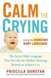 Calm the Crying: The Secret Baby Language That Reveals the Hidden Meaning Behind an Infant's Cry