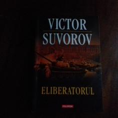 ELIBERATORUL -  VICTOR  SUVOROV, POLIROM 2013,284 PAG