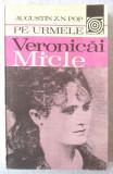 """PE URMELE VERONICAI MICLE"", Augustin Z.N. Pop, 1981, Alta editura"