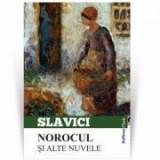 Norocul si alte nuvele - Ioan Slavici