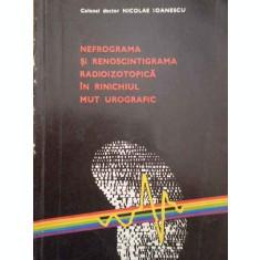 Nefrograma Si Renoscintigrama Radioizotopica In Rinichiul Mut - Nicolae Ioanescu ,294482