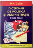 DICTIONAR DE POLITICA SI ADMINISTRATIE, ENGLEZ-ROMAN de P. H. COLLIN , 2000