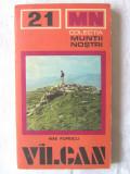 """Colectia MUNTII NOSTRI: """"VILCAN [VALCAN]. Ghid turistic"""", Nae Popescu,1979, Alta editura"""