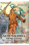 Nationalismul. Istorie si teorie - Paul Lawrence
