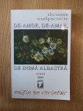 DE-AMOR, DE-AMAR, DE INIMA ALBASTRA-ILEANA VULPESCU, r1b
