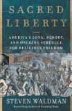 Sacred Liberty: America's Long and Bloody Struggle for Religious Freedom