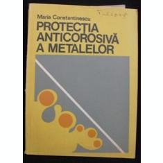 Protectia Anticorosiva A Metalelor - Maria Constantinescu - Tiraj: 5120 Ex.