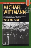 Michael Wittman Volume One: And the Waffen SS Tiger Commanders of the Leibstandarte in World War II