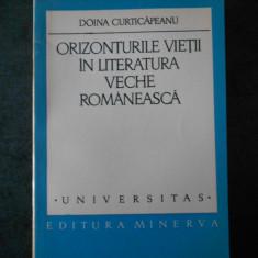DOINA CURTICAPEANU - ORIZONTURILE VIETII IN LITERATURA VECHE ROMANEASCA