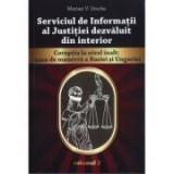 Serviciul de Informatii al Justitiei dezvaluit din interior - vol II - Marian V. Ureche
