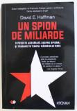 UN SPION DE MILIARDE - O POVESTE ADEVARATA DESPRE SPIONAJ SI TRADARE IN TIMPUL RAZBOIULUI RECE de DAVID E. HOFFMAN , 2017