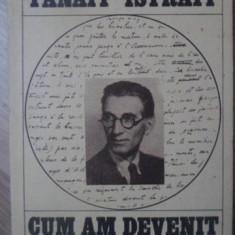 CUM AM DEVENIT SCRIITOR I - PANAIT ISTRATI