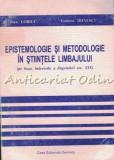 Cumpara ieftin Epistemologie Si Metodologie In Stiintele Limbajului - Ioan Lobiuc