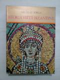 ISTORIA VIETII BIZANTINE - NICOLAE IORGA