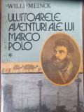 ULUITOARELE AVENTURI ALE LUI MARCO POLO - WILLI MEINCK (Vol. I-ll)