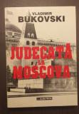 JUDECATA LA MOSCOVA - VLADIMIR BUKOVSKI