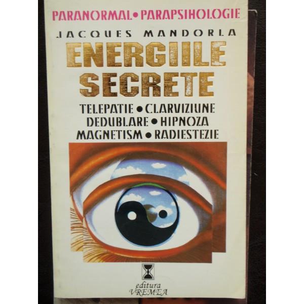 ENERGIILE SECRETE - JACQUES MANDORLA