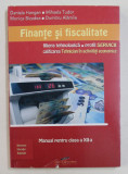 FINANTE SI FISCALITATE , MANUAL PENTRU CLASA A XII-A , FILIERA TEHNOLOGICA , PROFIL SERVICII de DANIELA HANGAN ...DUMITRU ALAMIIE , 2007