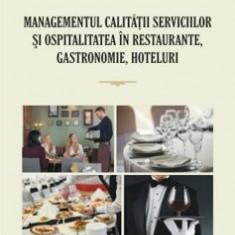 Managementul calitatii serviciilor si ospitalitatea in restaurante, gastronomie, hoteluri/Stere Stavrositu