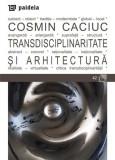 Transdisciplinaritate si arhitectura | Cosmin Caciuc
