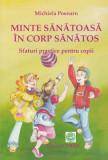 Minte sanatoasa in corp sanatos – sfaturi practice pentru copii (M. Poenaru)