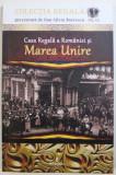 COLECTIA REGALA, VOL. XX: CASA REGALA A ROMANIEI SI MAREA UNIRE de DAN-SILVIU BOERESCU , 2018