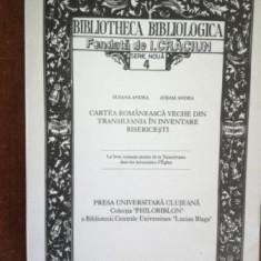 Cartea romaneasca veche din Transilvania in inventare bisericesti- Susana Andea, Avram Andea