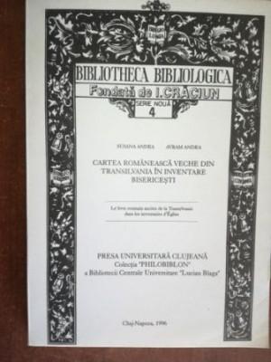Cartea romaneasca veche din Transilvania in inventare bisericesti- Susana Andea, Avram Andea foto