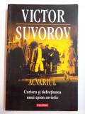ACVARIUL , CARIERA SI DEFECTIUNEA UNUI SPION SOVIETIC , 2011, Polirom
