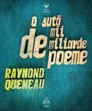 Cumpara ieftin O suta de mii de miliarde de poeme/Raymond Queneau, Art